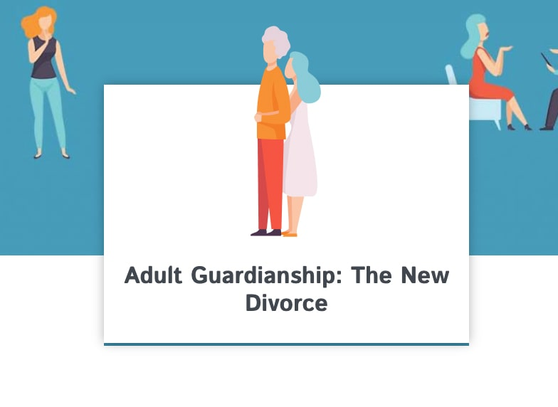 adult guardianship the new divorce