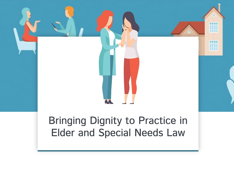 Bringing dignity to practice elder and special needs law