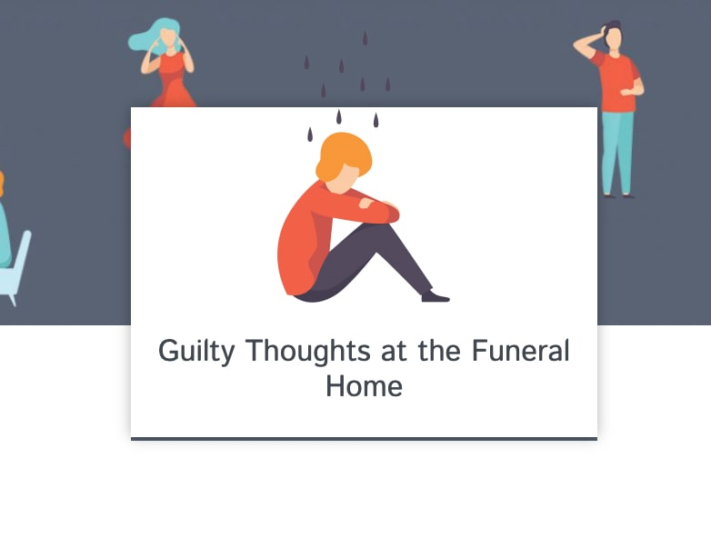 Guilty Thoughts at the Funeral Home