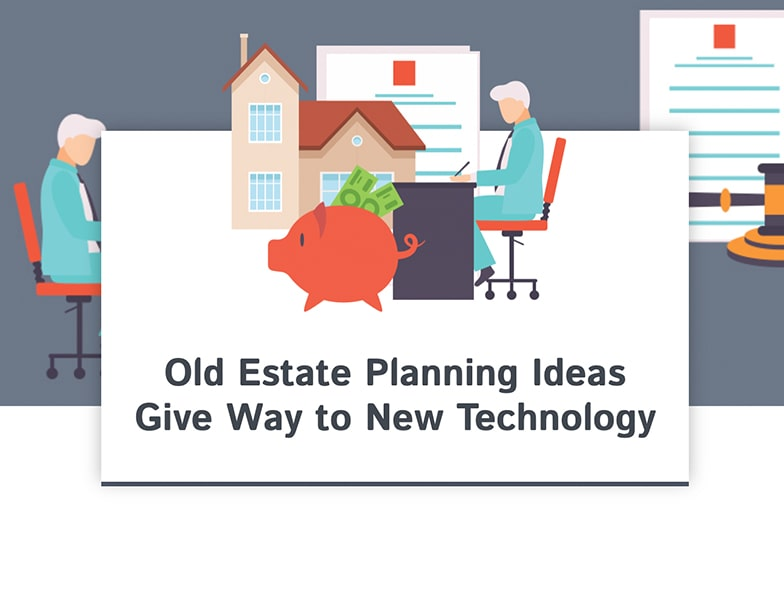 Old Estate Planning Ideas Give Way to New Technology