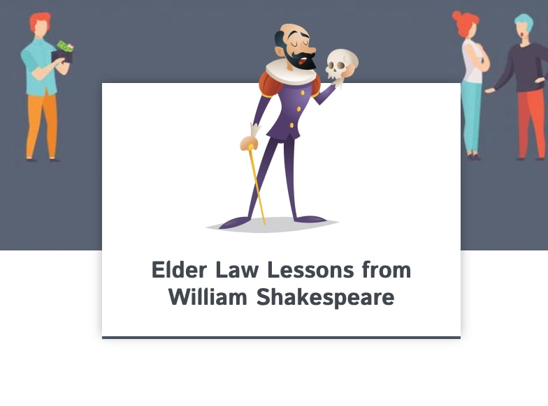 Elder Law Lessons from William Shakespeare